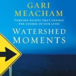 Watershed Moments: Turning Points That Change the Course of Our Lives | Gari Meacham