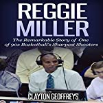 Reggie Miller: The Remarkable Story of One of 90s Basketball's Sharpest Shooters | Clayton Geoffreys