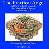 Practical Angels: A Down-to-Earth Guide for Working with the Archangels in Your Everyday Life, Foreword by Doreen Virtue