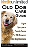 Old Dog Care Guide: Signs, Symptoms, Care & Cures For 17 Common Old Dog Diseases