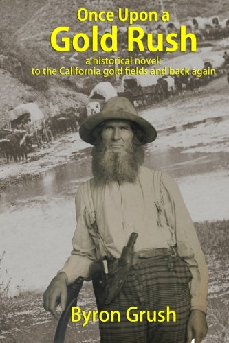 Once Upon a Gold Rush: A historical novel: the journey by wagon and ship of two brothers and their sister, to California and back again