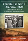 Bradley P. Tolppanen Churchill in North America, 1929: A Three Month Tour of Canada and the United States