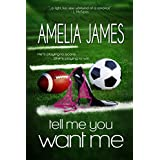 Tell Me You Want Me (College Romance Book 1)