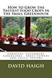 img - for How to Grow the Tastiest Food Crops in the Small ... Aubergines, Sweet Peppers and Chilli Peppers book / textbook / text book