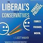 The Liberal's Guide to Conservatives Hörbuch von J. Scott Wagner Gesprochen von: J. Scott Wagner
