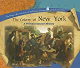 The Colony of New York: A Primary Source History (The Primary Source Library of the Thirteen Colonies and the Lost Colony)