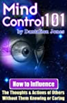 Mind Control 101: How To Influence Th...