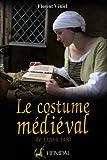 echange, troc Florent Véniel, Jacques Labrot, Véronique Montembault - Le costume médiéval de 1320 à 1480 : La coquetterie par la mode vestimentaire XVIe et XVe