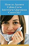 img - for How to Answer Cabin Crew Interview Questions Correctly! book / textbook / text book