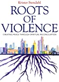 img - for Roots of Violence: Creating Peace through Spiritual Reconciliation book / textbook / text book
