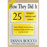 How They Did It: 25 bloggers, authors and writers share all their secrets about earning a living and how you can do it too.by Diana Bocco