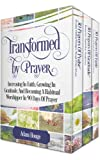 Prayers That Transform: Increasing In Faith, Growing In Gratitude, And Becoming A Habitual Worshipper (3 Prayer Books In 1)