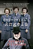 img - for Churchill's Angels: How Britain's Women Secret Agents Changed the Course of The Second World War book / textbook / text book