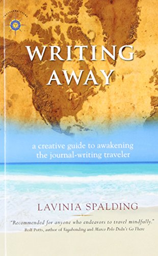 Writing Away: A Creative Guide to Awakening the Journal-Writing Traveler (Travelers' Tales)