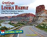 Greetings from the Lincoln Highway: A Road Trip Celebration of Americas First Coast-to-Coast Highway, Centennial Edition