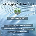 Quit Smoking: Become a Non-Smoker Today, Self Help: Chakra Guided Meditation, Solfeggio Frequencies & Subliminal Affirmations - Solfeggio Subliminals Speech by  Solfeggio Subliminals Narrated by Kev Thompson