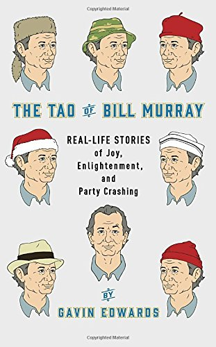 the-tao-of-bill-murray-real-life-stories-of-joy-enlightenment-and-party-crashing