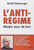 L'anti-régime - Maigrir pour de bon