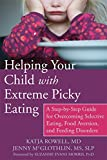 Helping Your Child with Extreme Picky Eating: A Step-by-Step Guide for Overcoming Selective Eating, Food Aversion, and Feeding Disorders