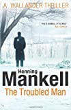 Henning Mankell The Troubled Man: A Kurt Wallander Mystery