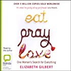 Eat, Pray, Love: One Woman's Search for Everything Across Italy, India and Indonesia Audiobook by Elizabeth Gilbert Narrated by Elizabeth Gilbert