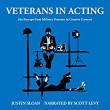 Veterans in Acting: An Excerpt from Military Veterans in Creative Careers: Creative Mentor Excerpts, Book 5 (       UNABRIDGED) by Justin Sloan Narrated by Scott Levy