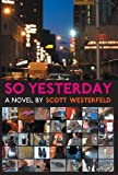 So Yesterday (159514000X) by Scott Westerfeld