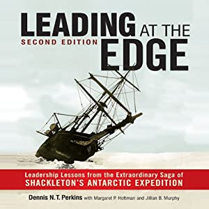 Leading at the Edge: Leadership Lessons from the Extraordinary Saga of Shackleton's Antarctic Expedition | [Dennis N. T. Perkins, Margaret P. Holtman (contributor), Jillian B. Murphy (contributor)]