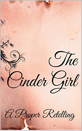 The Cinder Girl: A Proper Retelling PDF