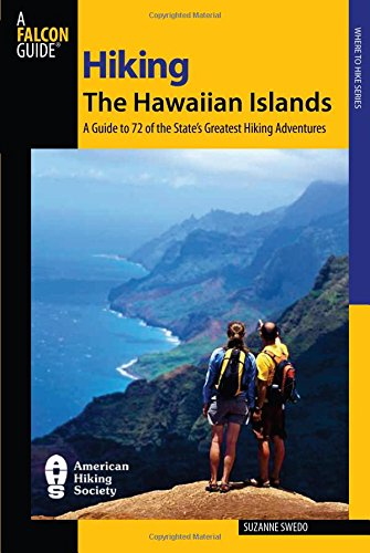 Hiking the Hawaiian Islands: A Guide to 72 of the State's Greatest Hiking Adventures (State Hiking Guides Series)