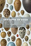 The Book of Eggs: A Guide to the Eggs of Six Hundred of the World's Bird Species (Book of Series)