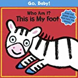 Go, Baby!: Who Am I? This Is My Foot
