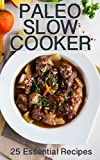 Paleo Slow Cooker: 25 Essential Paleo Crock Pot Recipes (gluten free recipes for weight loss and improved health)