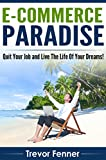 img - for E-commerce Paradise: How to Start An Online Business, Quit your Job, and Live the Life of Your Dreams (Drop Shipping, E-commerce, Blogging, Affiliate Marketing, Email Marketing, SEO, Adwords) book / textbook / text book