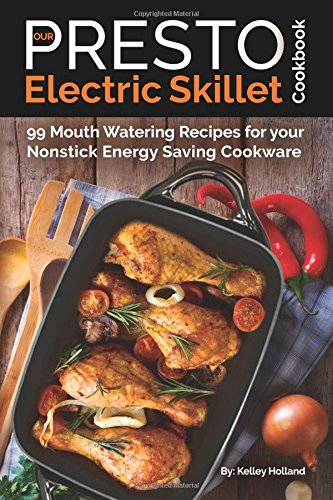our-presto-electric-skillet-cookbook-99-mouth-watering-recipes-for-your-nonstick-energy-saving-cookw