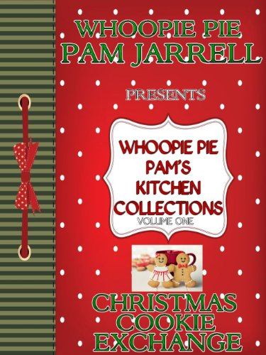 Whoopie Pie Pam's Kitchen Collections - Volume 1 - Christmas Cookie Exchange by Whoopie Pie Pam Jarrell