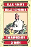 M.F.K. Fisher's Translation of Brillat-Savarin's The Physiology of Taste: Or Meditations on Transcendental Gastronomy (0156717700) by Jean Anthelme Brillat-Savarin