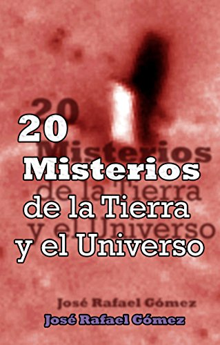 Portada del libro 20 Misterios de la Tierra y el Universo de José Rafael Gómez