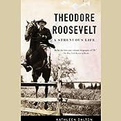 Theodore Roosevelt: A Strenuous Life | [Kathleen Dalton]