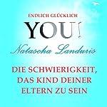 Elternliebe, Kinderliebe und die Schwierigkeiten, das Kind deiner Eltern zu sein (YOU! Endlich glücklich) | Natascha Landuris