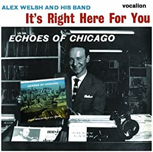 Alex Welsh & His Band It's Right Here for You & Echoes of Chicago