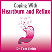 Coping with Heartburn and Reflux | [Tom Smith]