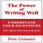 Writing: Understand Your Incentives. Why Write? Why Write Better?: The Power of Writing Well | Pete Geissler