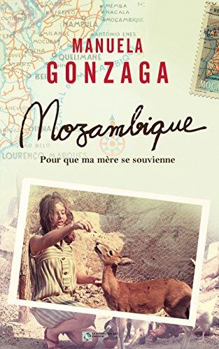 Manuela Gonzaga - Mozambique: Pour que ma mère se souvienne (French Edition)