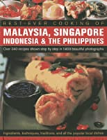Best-Ever Cooking of Malaysia, Singapore, Indonesia & the Philippines: Over 340 Recipes Shown Step by Step in 1400 Beautiful Photographs; Ingredients, ... Traditions and All the Popular Local Dishes