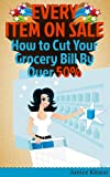 Every Item on Sale: How to Slash Your Grocery Bill By Over 50%