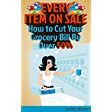 Every Item on Sale: How to Slash Your Grocery Bill By Over 50% ~ Janice Kitson