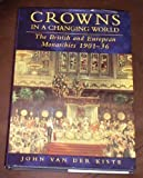 Crowns in a Changing World: British and European Monarchies 1901-36 (History/20th Century History) John Van der Kiste