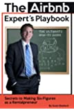 The Airbnb Expert's Playbook: Secrets to Making Six-Figures as a Rentalpreneur (English Edition)