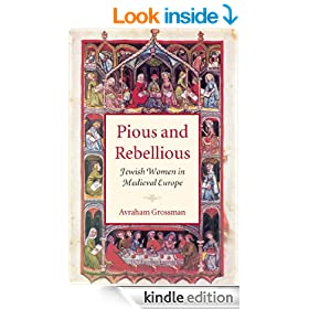 Pious and Rebellious: Jewish Women in Medieval Europe (Tauber Institute Series for the Study of European Jewry & HBI Series on Jewish Women)
